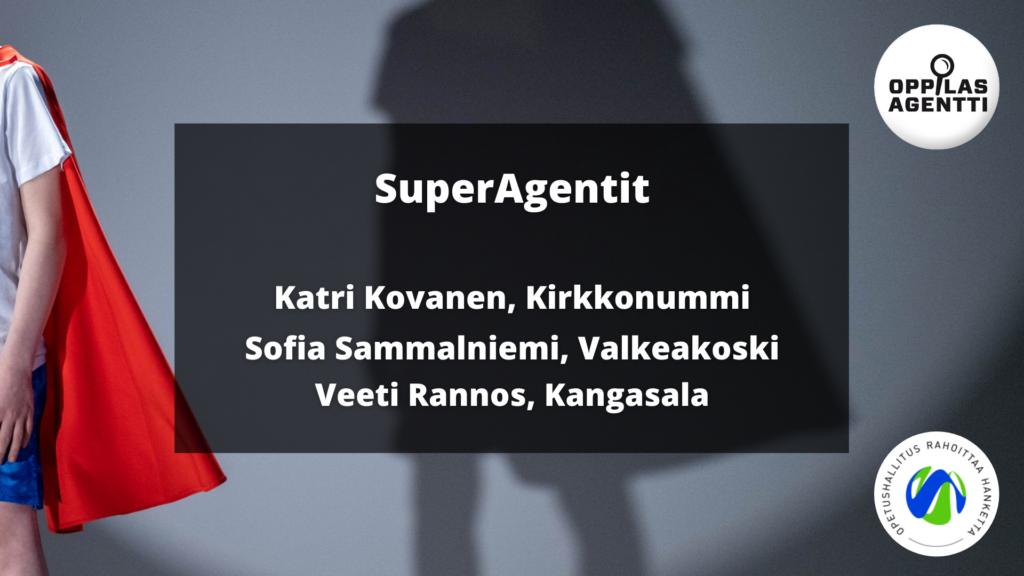 Uudet SuperAgentit listattuna: Katri Kovanen, Kirkkonummi ja Sofia Sammalniemi, Valkeakoski ja Veeti Rannos, Kangasala